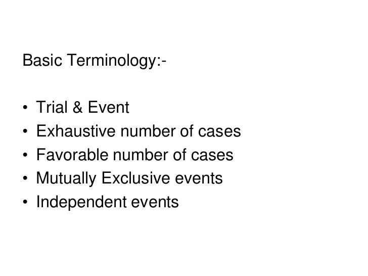 Basic Terminology:-•   Trial & Event•   Exhaustive number of cases•   Favorable number of cases•   Mutually Exclusive even...