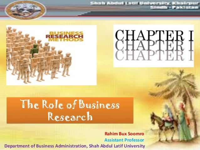 The Role of BusinessResearchThe Role of BusinessResearchRahim Bux SoomroAssistant ProfessorDepartment of Business Administ...