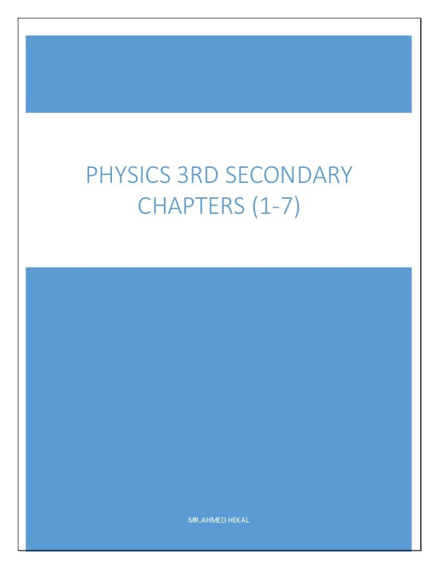 MR.AHMED HEKAL PHYSICS 3RD SECONDARY CHAPTERS (1-7)