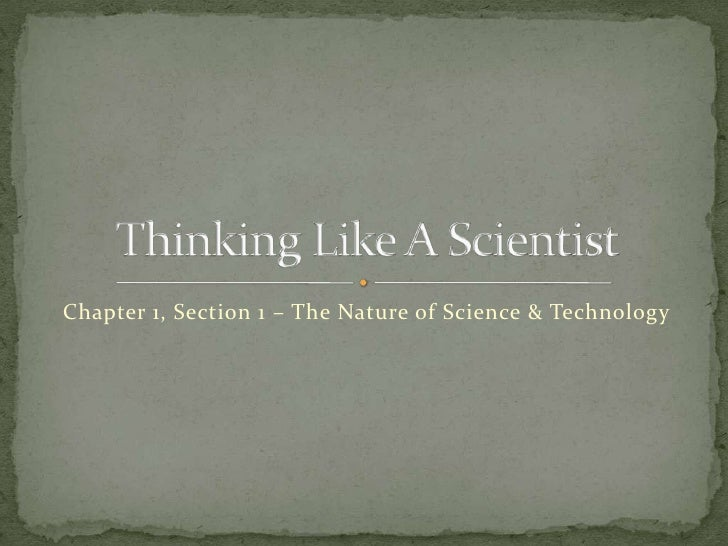 Chapter 1, Section 1 – The Nature of Science & Technology<br />Thinking Like A Scientist<br />