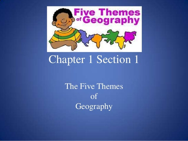 Chapter 1 Section 1 The Five Themes of Geography