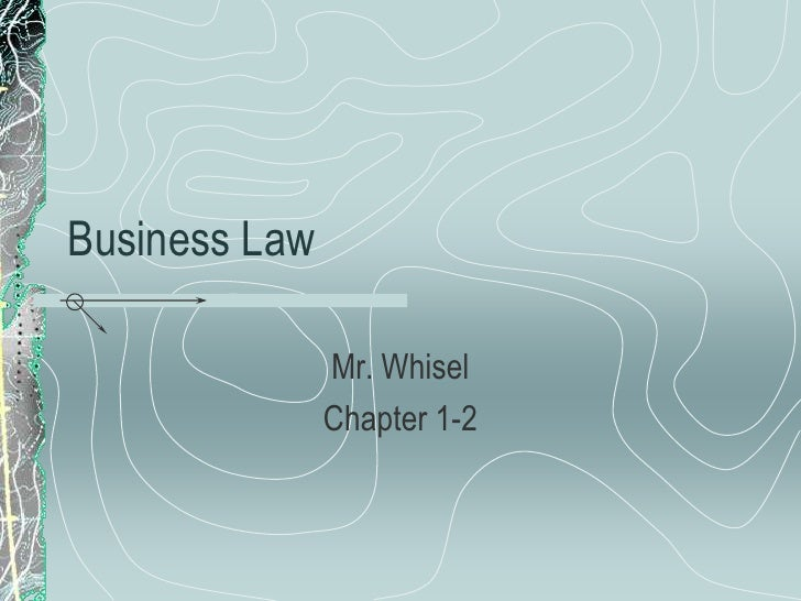 Business Law               Mr. Whisel               Chapter 1-2