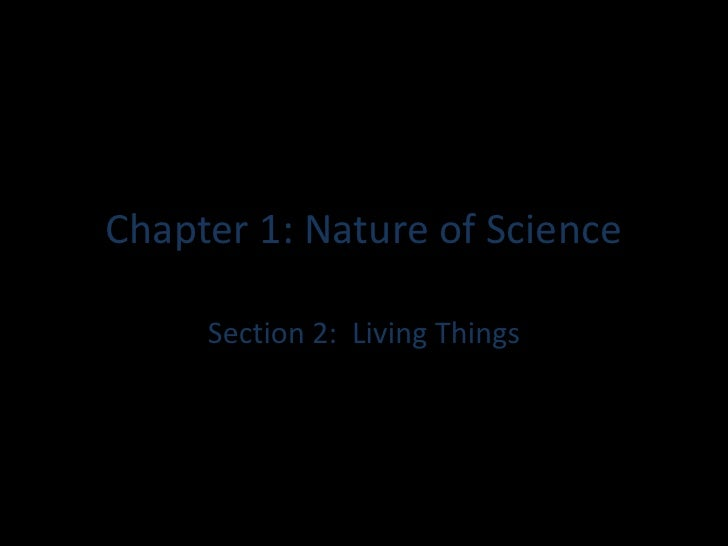 Chapter 1: Nature of Science     Section 2: Living Things