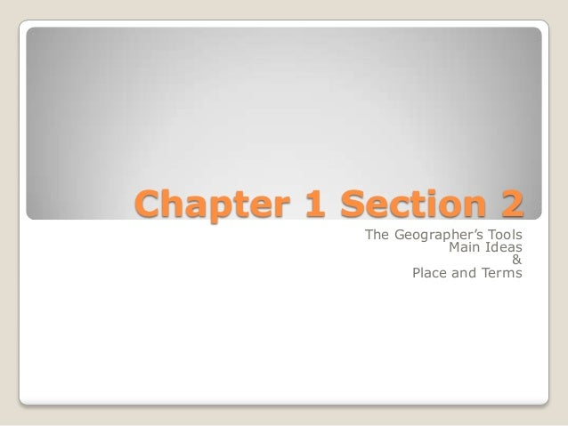 Chapter 1 Section 2 The Geographer's Tools Main Ideas & Place and Terms