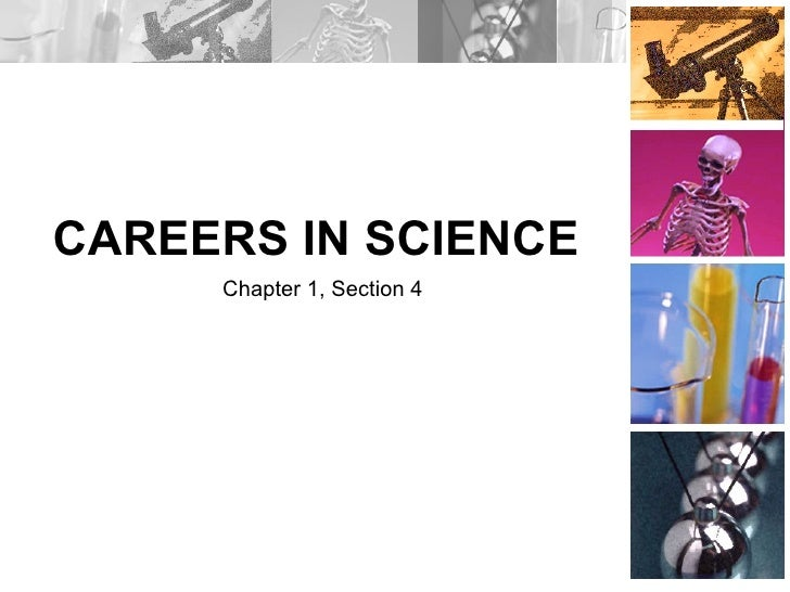 CAREERS IN SCIENCE Chapter 1, Section 4