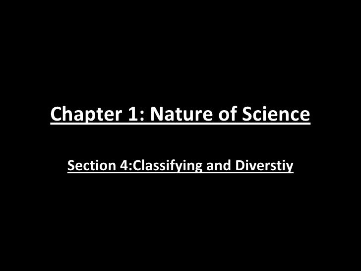 Chapter 1: Nature of Science Section 4:Classifying and Diverstiy