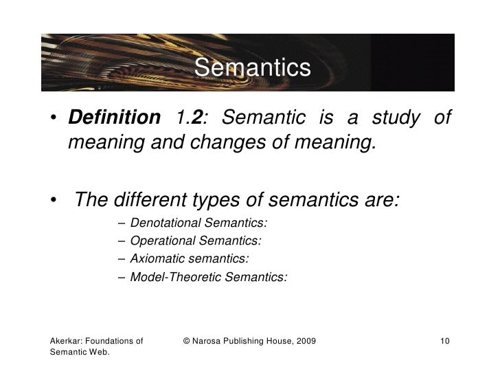 Semantics• Definition 1.2: Semantic is a study of  meaning and changes of meaning.• The different types of semantics are: ...