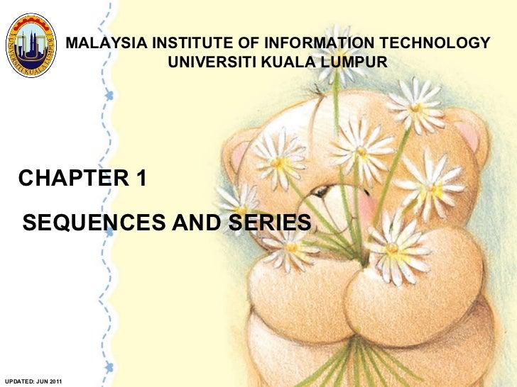 CHAPTER 1 SEQUENCES AND SERIES MALAYSIA INSTITUTE OF INFORMATION TECHNOLOGY UNIVERSITI KUALA LUMPUR UPDATED: JUN 2011