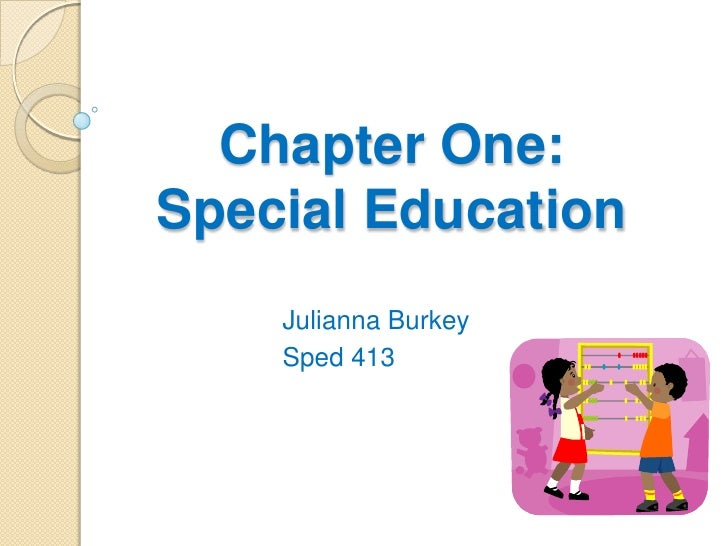 Chapter One:Special Education<br />JuliannaBurkey<br />Sped 413<br />