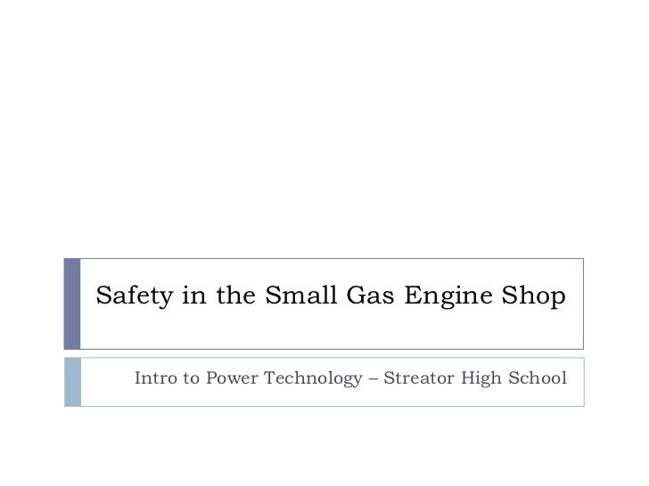 Safety in the Small Gas Engine Shop<br />Intro to Power Technology – Streator High School<br />