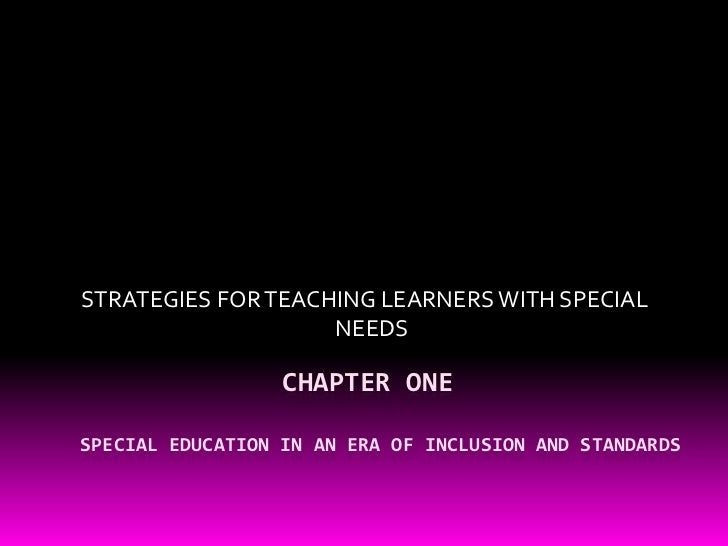 CHAPTER ONESPECIAL EDUCATION IN AN ERA OF INCLUSION AND STANDARDS<br />STRATEGIES FOR TEACHING LEARNERS WITH ...