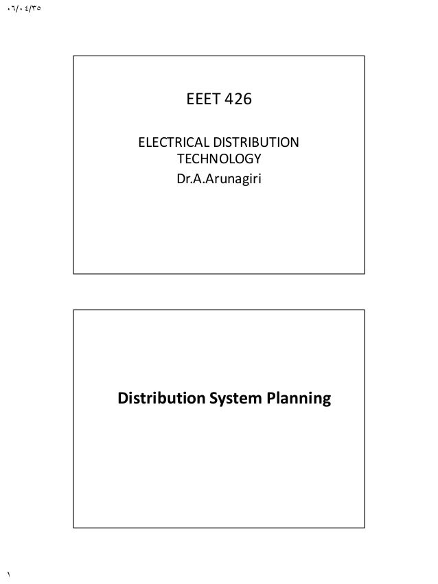 06/04/35 1 EEET 426 ELECTRICAL DISTRIBUTION TECHNOLOGY Dr.A.Arunagiri Distribution System Planning Chapter 1