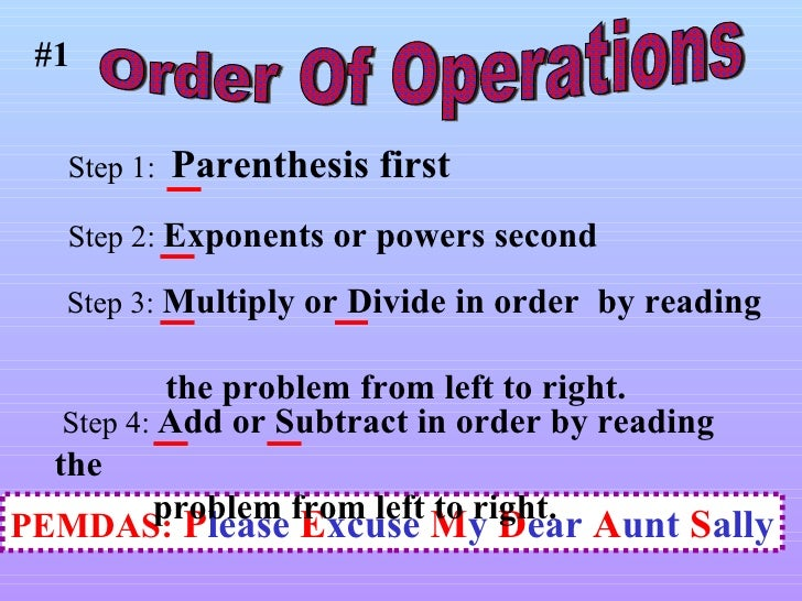 Order Of Operations PEMDAS:   P lease  E xcuse  M y  D ear  A unt  S ally #1 Step 4:  Add or Subtract in order by reading ...
