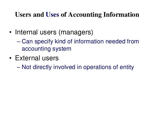 Users and Uses of Accounting Information • Internal users (managers) – Can specify kind of information needed from account...