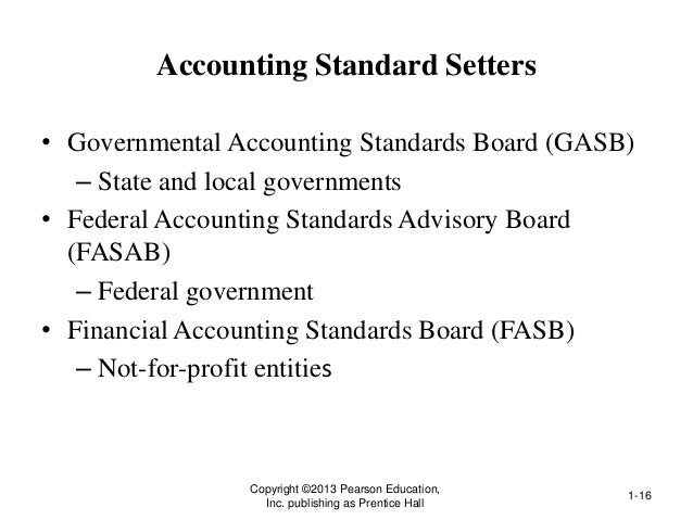 Accounting Standard Setters • Governmental Accounting Standards Board (GASB) – State and local governments • Federal Accou...