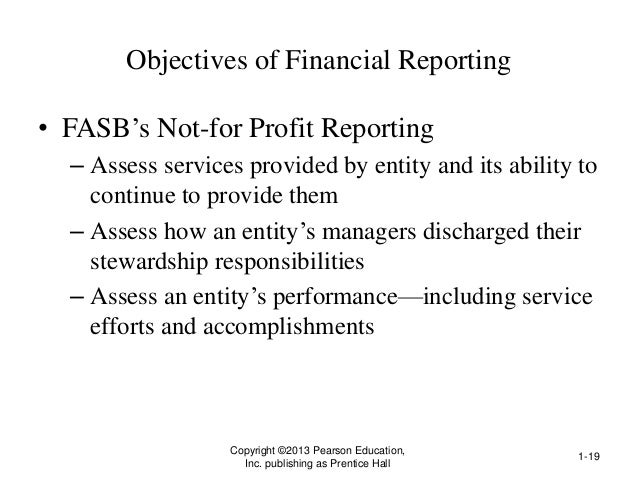 Objectives of Financial Reporting • FASB's Not-for Profit Reporting – Assess services provided by entity and its ability t...