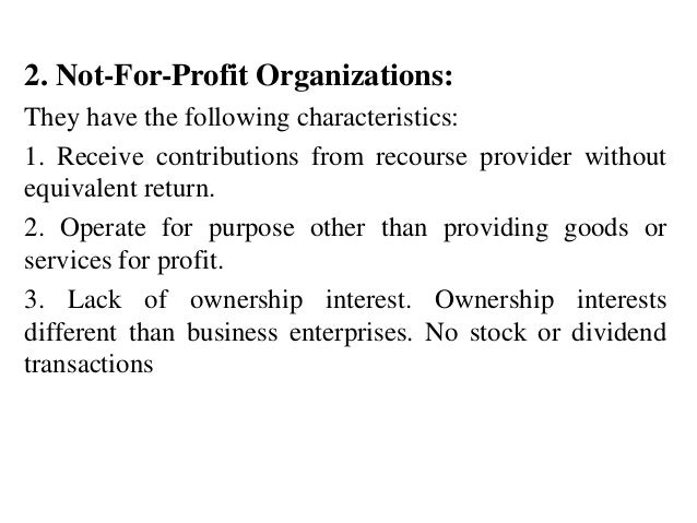 2. Not-For-Profit Organizations: They have the following characteristics: 1. Receive contributions from recourse provider ...