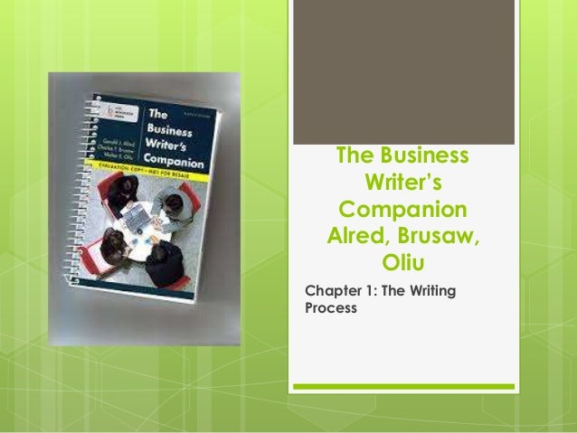 The Business Writer's Companion Alred, Brusaw, Oliu Chapter 1: The Writing Process