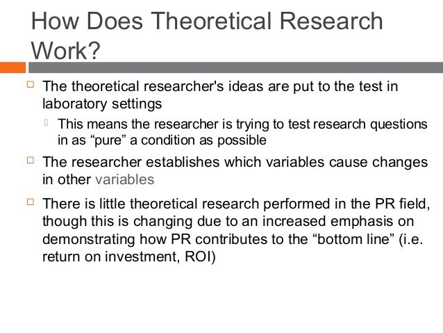 How Does Theoretical Research Work?  The theoretical researcher's ideas are put to the test in laboratory settings  This...