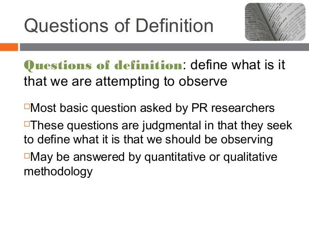 Questions of Definition Questions of definition: define what is it that we are attempting to observe Most basic question ...