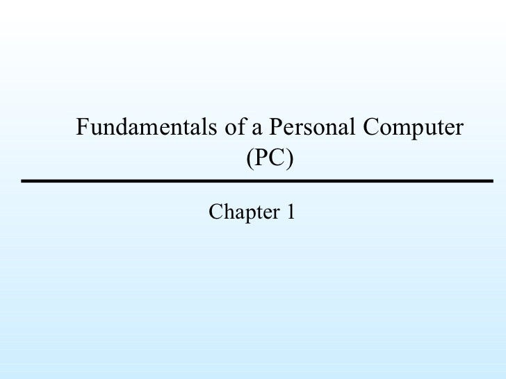 Fundamentals of a Personal Computer (PC) Chapter 1