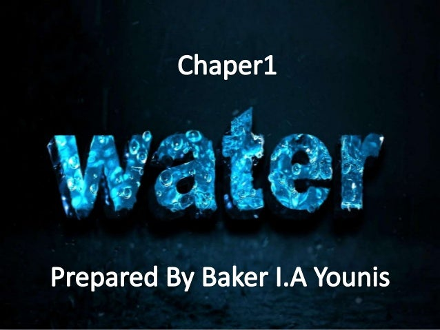 Chapter 1 Water  Prepared By Baker Younis