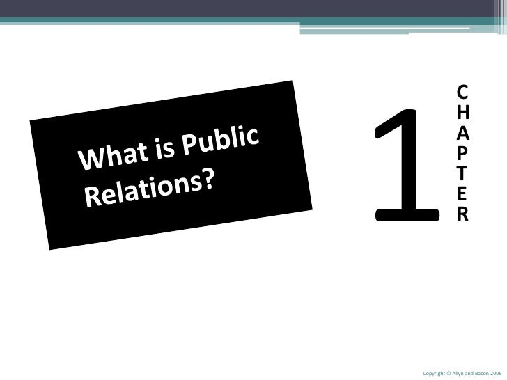 Copyright © Allyn and Bacon 2009<br />1<br />C<br />H<br />A<br />P<br />T<br />E<br />R<br />What is Public Relations?<br />