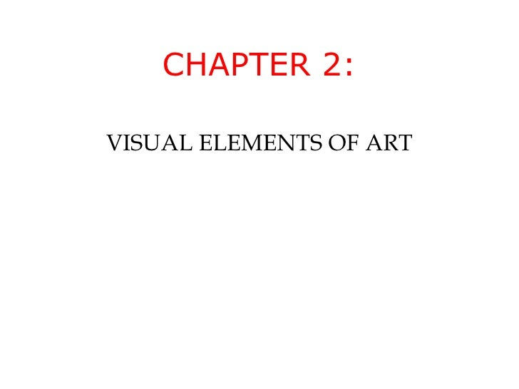 CHAPTER 2: VISUAL ELEMENTS OF ART