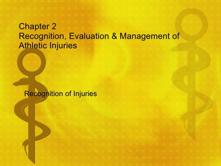 Chapter 2 Recognition, Evaluation & Management of Athletic Injuries Recognition of Injuries