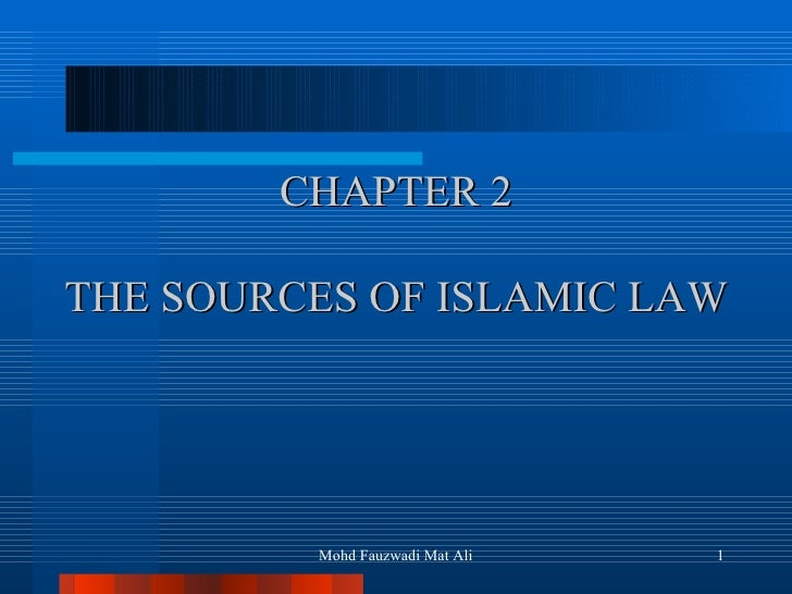 CHAPTER 2 THE SOURCES OF ISLAMIC LAW Mohd Fauzwadi Mat Ali