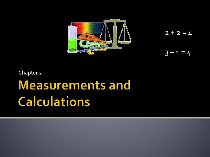 Measurements and Calculations<br />Chapter 2<br />2 + 2 = 4<br />3 – 1 = 4<br />
