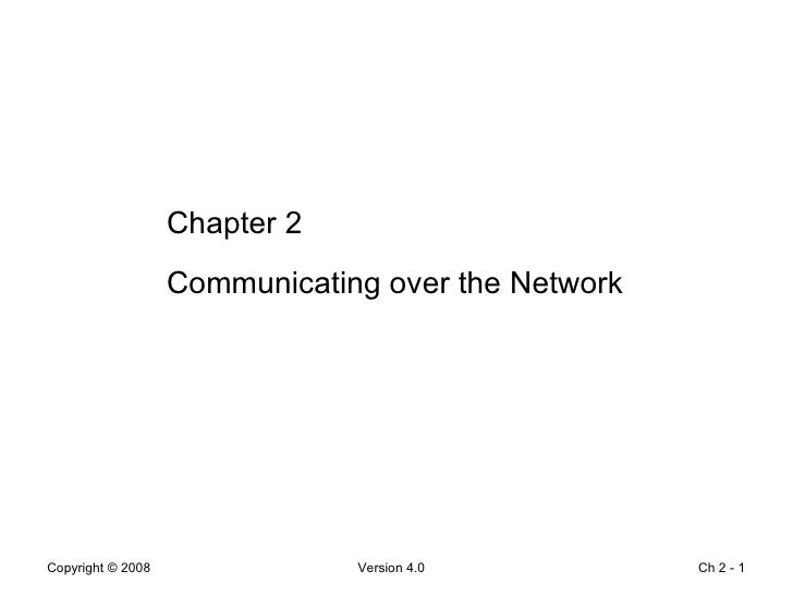 Ch 2 -  Chapter 2 Communicating over the Network Network Fundamentals