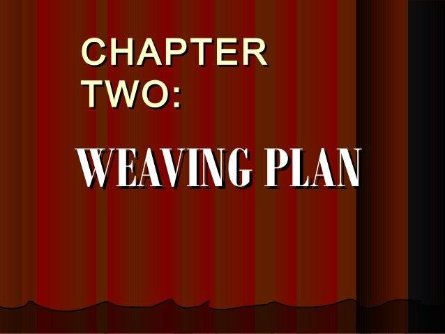 CHAPTERCHAPTER TWO:TWO: WEAVING PLANWEAVING PLAN