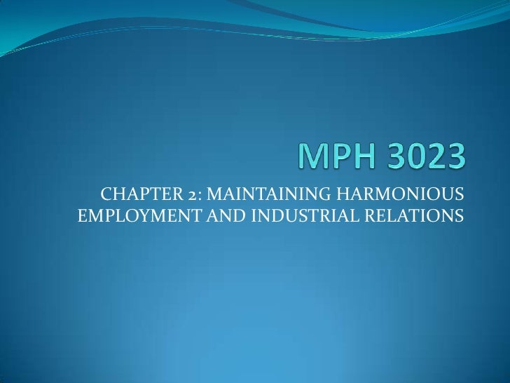 MPH 3023<br />CHAPTER 2: MAINTAINING HARMONIOUS EMPLOYMENT AND INDUSTRIAL RELATIONS<br />