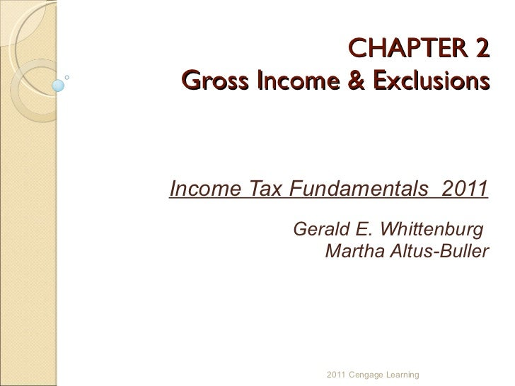 CHAPTER 2 Gross Income & Exclusions Income Tax Fundamentals  2011 Gerald E. Whittenburg  Martha Altus-Buller 2011 Cengage ...