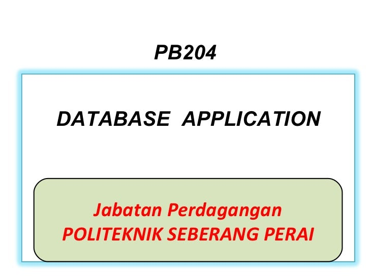 PB204 Jabatan Perdagangan POLITEKNIK SEBERANG PERAI DATABASE  APPLICATION