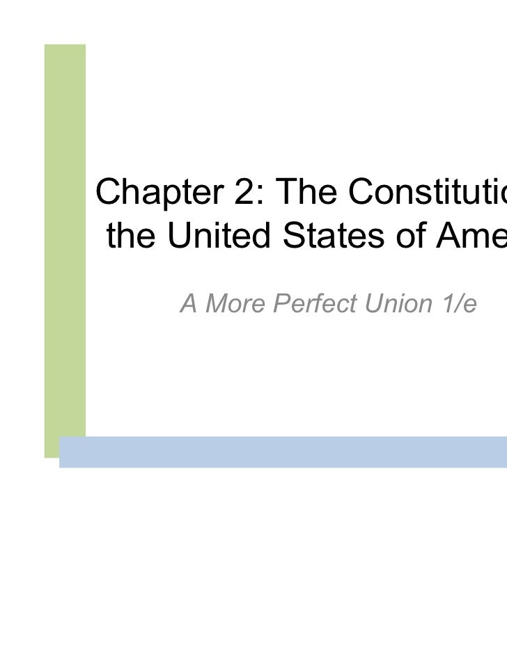 Chapter 2: The Constitution ofthe United States of America     A More Perfect Union 1/e