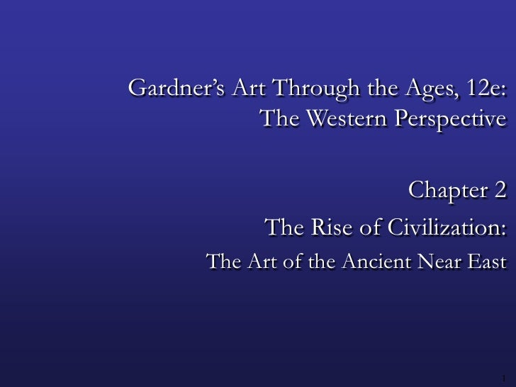 1<br />Gardner's Art Through the Ages, 12e:The Western Perspective<br />Chapter 2<br />The Rise of Civilization:<br />The ...