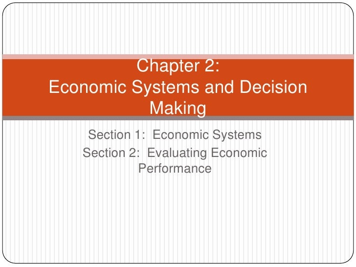 Section 1:  Economic Systems<br />Section 2:  Evaluating Economic Performance<br />Chapter 2:Economic Systems and Decision...