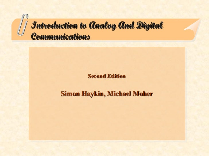 Introduction to Analog And DigitalCommunications              Second Edition       Simon Haykin, Michael Moher