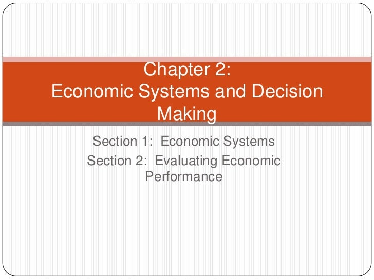 Chapter 2:Economic Systems and Decision           Making    Section 1: Economic Systems   Section 2: Evaluating Economic  ...
