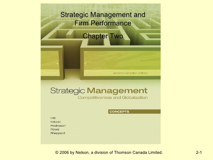 Strategic Management and       Firm Performance             Chapter Two© 2006 by Nelson, a division of Thomson Canada Limi...