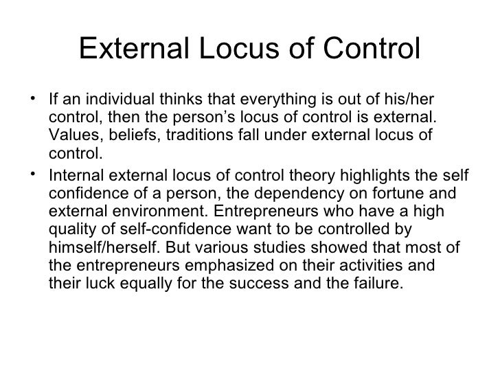 External Locus of Control• If an individual thinks that everything is out of his/her  control, then the person's locus of ...