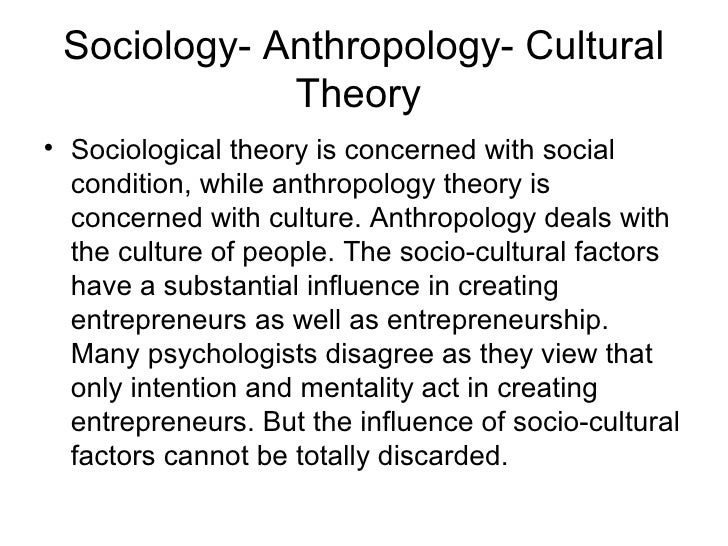Sociology- Anthropology- Cultural             Theory• Sociological theory is concerned with social  condition, while anthr...
