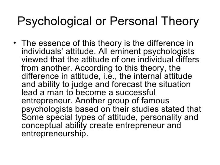 Psychological or Personal Theory• The essence of this theory is the difference in  individuals' attitude. All eminent psyc...