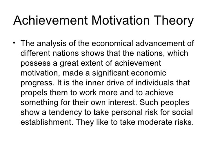 Achievement Motivation Theory• The analysis of the economical advancement of  different nations shows that the nations, wh...