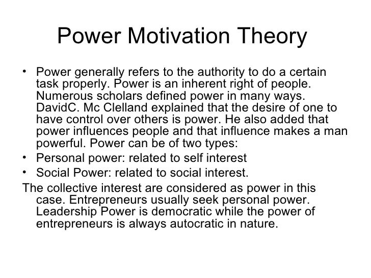 Power Motivation Theory• Power generally refers to the authority to do a certain  task properly. Power is an inherent righ...