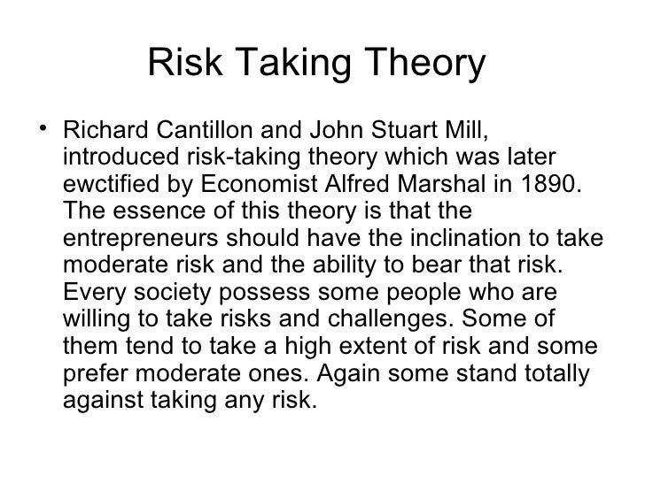 Risk Taking Theory• Richard Cantillon and John Stuart Mill,  introduced risk-taking theory which was later  ewctified by E...