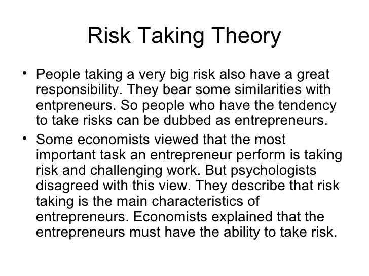 Risk Taking Theory• People taking a very big risk also have a great  responsibility. They bear some similarities with  ent...