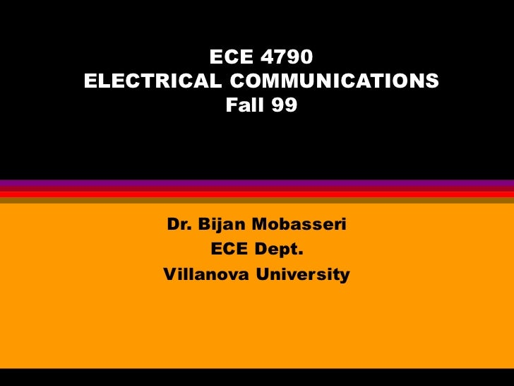 ECE 4790ELECTRICAL COMMUNICATIONS          Fall 99     Dr. Bijan Mobasseri          ECE Dept.     Villanova University